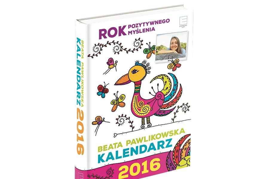 2016 – rok pozytywnego myślenia! Nowy kalendarz Beaty Pawlikowskiej!