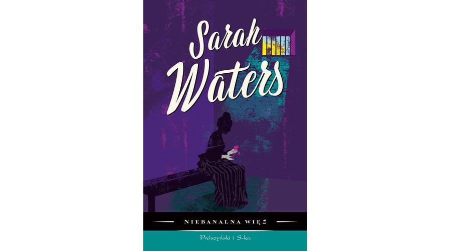 Recenzja książki: Niebanalna wieź – Sarah Waters