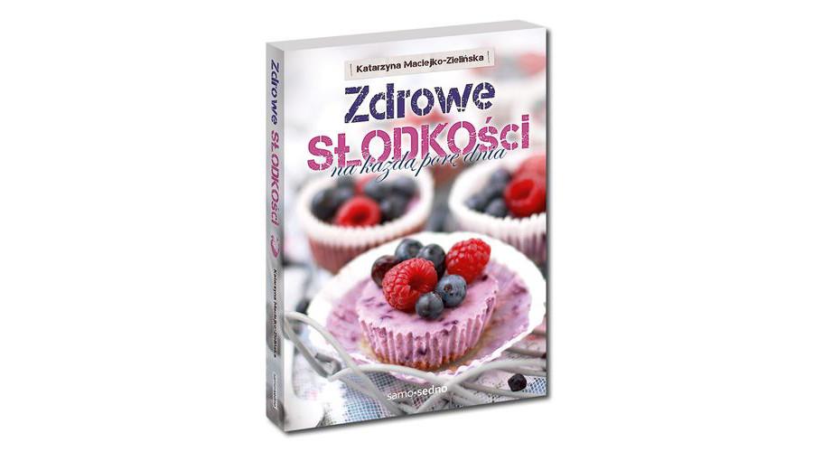 Zdrowe słodkości na każdą porę dnia – zapowiedź książki