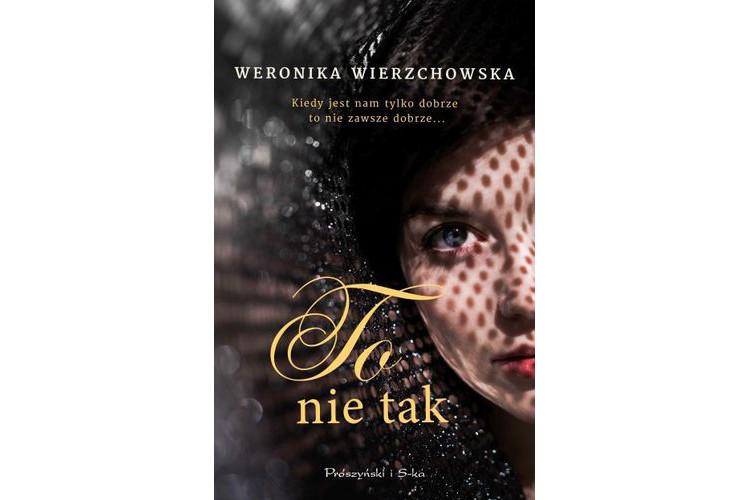 Recenzja książki: To nie tak – Weronika Wierzchowska