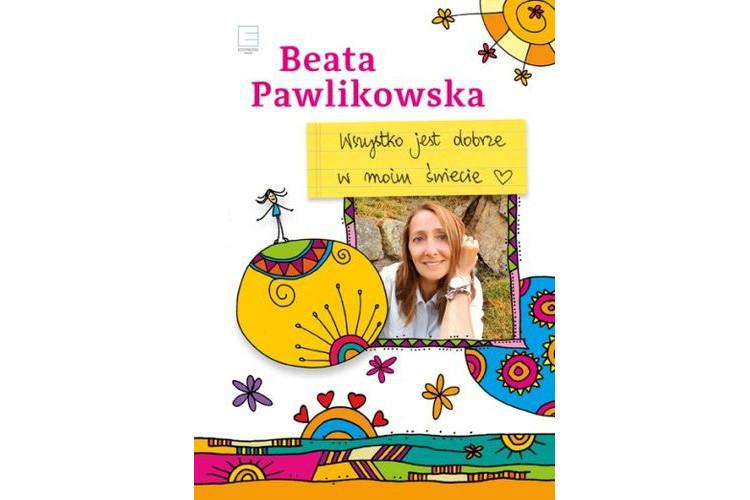 Recenzja książki: Wszystko jest dobrze w moim świecie – Beata Pawlikowska