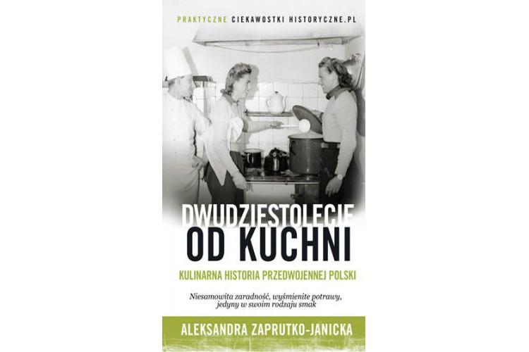 Recenzja książki: Dwudziestolecie od kuchni – Aleksandra Zaprutko-Janicka