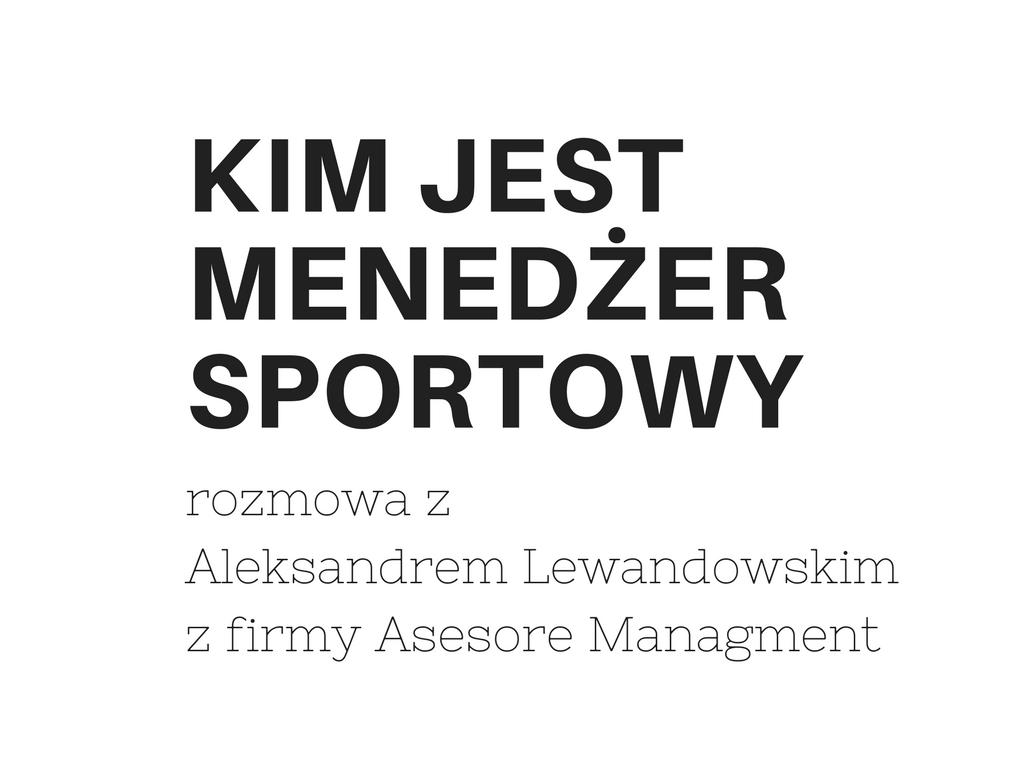 Aleksander Lewandowski: Miarą sukcesu jest satysfakcja ze wzajemnej współpracy