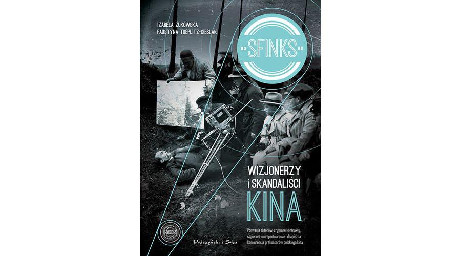 Zapowiedź książki: Sfinks. Wizjonerzy i skandaliści kina – wyd. Prószyński