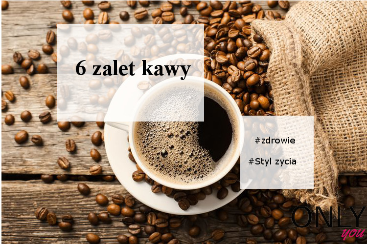 6 zalet kawy