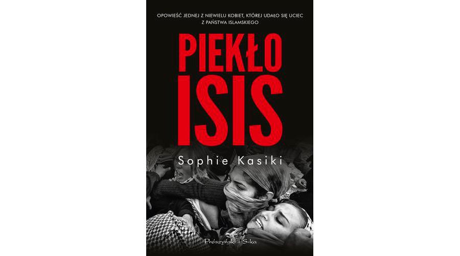 Zapowiedź książki: Piekło ISIS – Sophie Kasiki