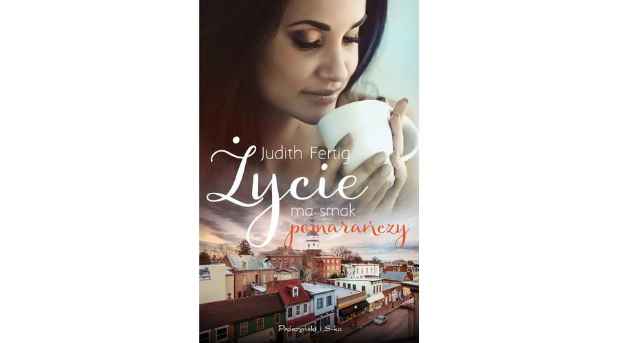 Zapowiedź książki: Życie ma smak pomarańczy – Judith Fertig