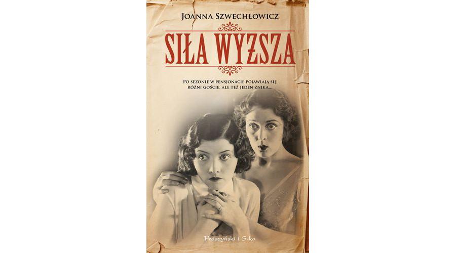 Zapowiedź książki: Siła wyższa – Joanna Szwechłowicz