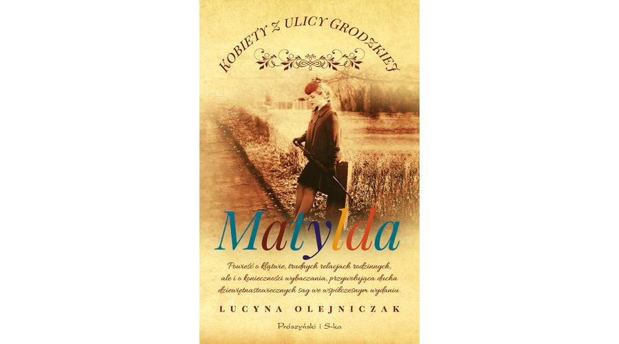 Zapowiedź książki: Kobiety z ulicy Grodzkiej. Matylda – Lucyna Olejniczak