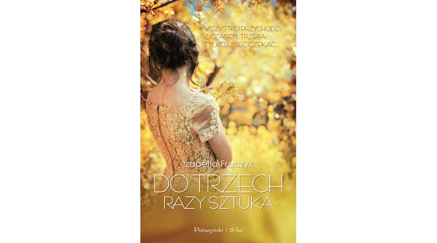 Zapowiedź książki: Do trzech razy sztuka – Izabella Frączyk
