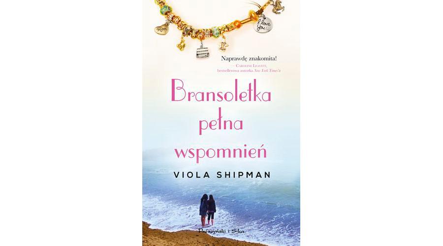 Zapowiedź książki: Bransoletka pełna wspomnień – Viola Shipman