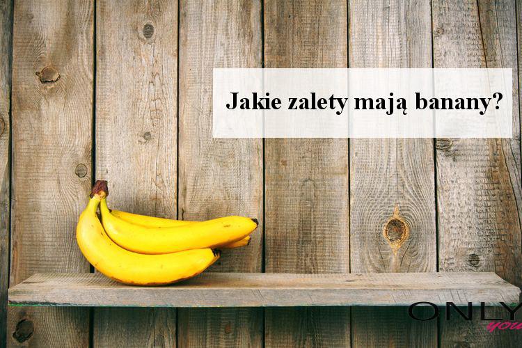 Jakie zalety mają banany