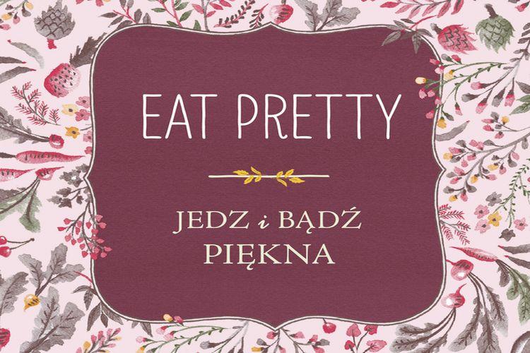 Zapowiedź książki: Eat Pretty. Jedz i bądź piękna – wydawnictwo Znak
