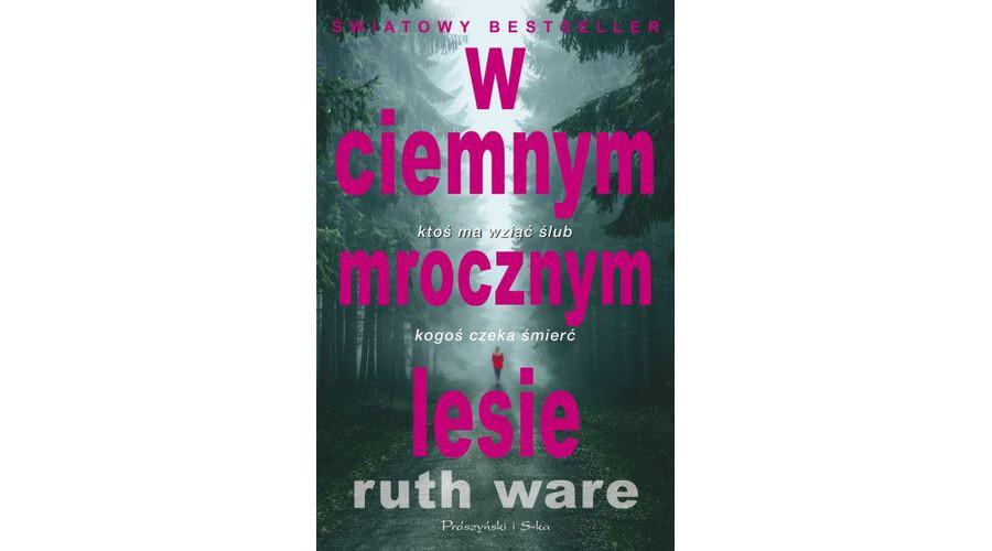 Recenzja książki:  W ciemnym, mrocznym lesie – Ruth Ware
