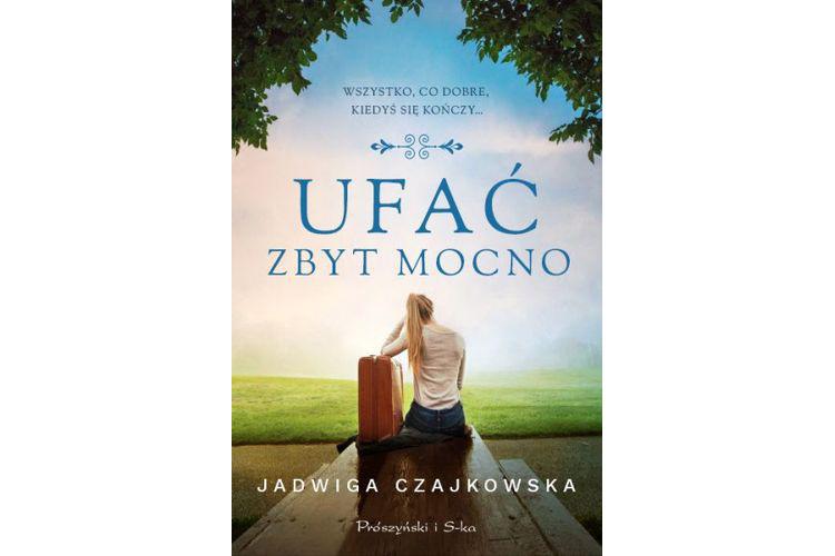 Ufać za mocno – Jadwiga Czajkowska