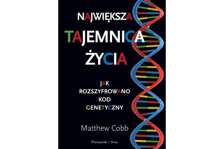 Recenzja książki: Największa tajemnica życia. Jak rozszyfrowano kod genetyczny –  Matthew Cobb