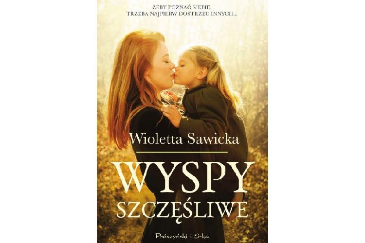 Recenzja książki: Wyspy szczęśliwe – Wioletta Sawicka
