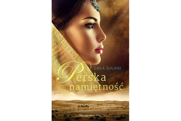 Recenzja książki: Perska namiętność – Laila Shukri