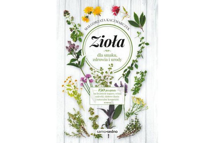 Recenzja książki: Zioła dla smaku, zdrowia i urody –  Małgorzata Kaczmarczyk