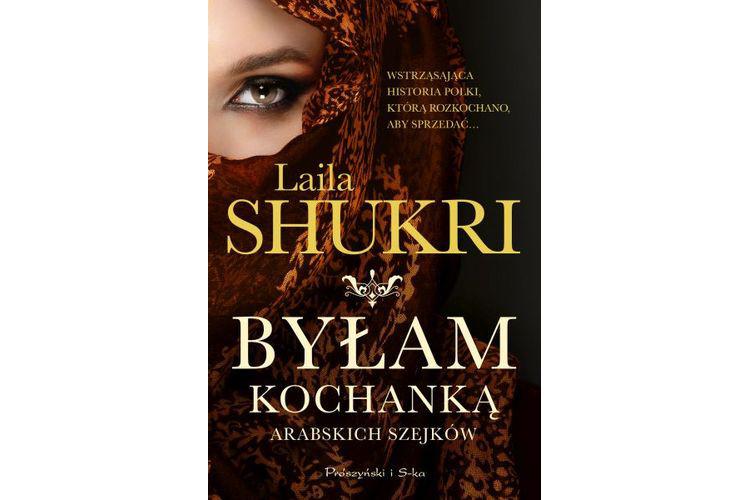 Recenzja książki: Byłam kochanką arabskich szejków – Laila Shukri