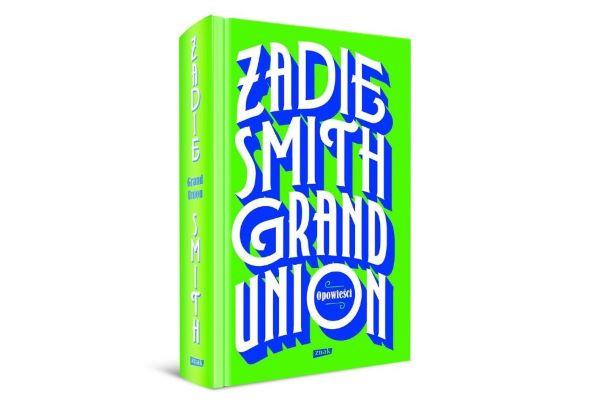 """""""Grand Union"""" Zadie Smith, zapowiedź"""
