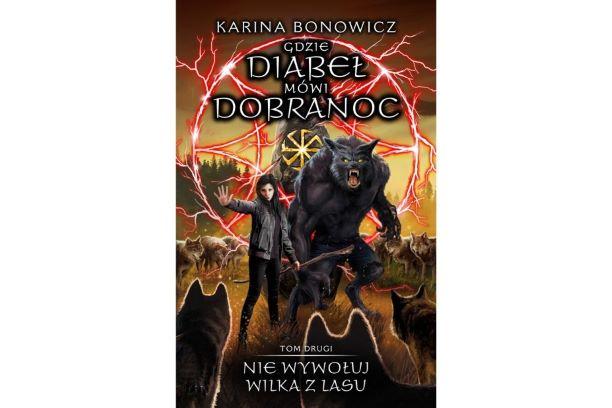 """""""Nie wywołuj wilka z lasu"""" Kariny Bonowicz. Nowość"""
