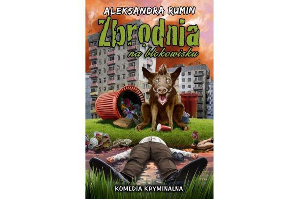 """""""Zbrodnia na blokowisku"""" Aleksandry Rumin. Nowość."""