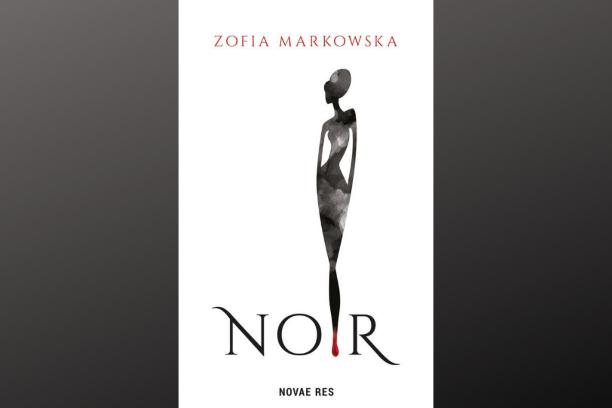 """Zofia Markowska """"Noir"""". Nowość wydawnicza"""