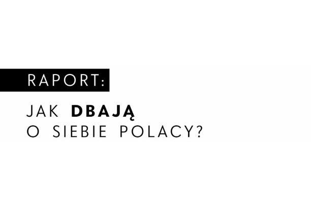 Jak o siebie dbamy? Raport o pielęgnacyjnych rytuałach Polaków