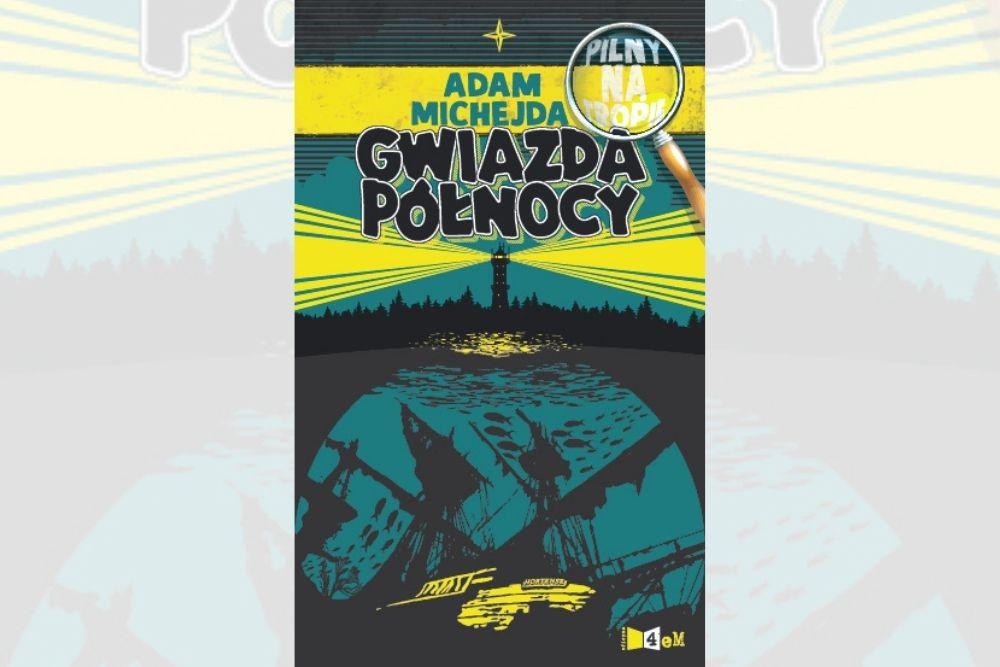 """,,Pilny na tropie. Gwiazda Północy"""" Adama Michejdy"""