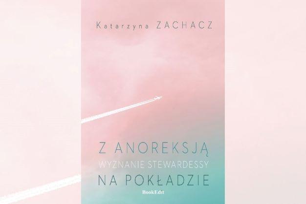 """""""Z anoreksją na pokładzie"""" Katarzyny Zachacz. Zapowiedź"""